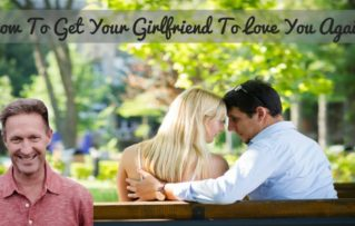 How To Get My Girlfriend To Love Me Again?
