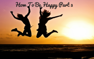 How To Be Happy Part 3